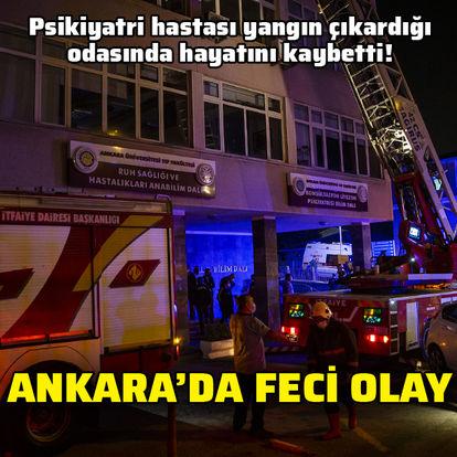 Ankara'da feci olay! Psikiyatri hastası yangın çıkardığı odasında öldü!