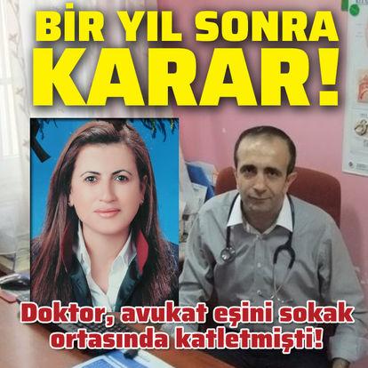 Avukat eşini öldüren doktorla ilgili flaş karar!