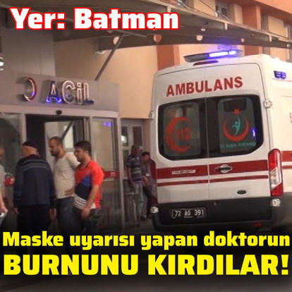Maske uyarısı yapan doktorun burnunu kırdılar!