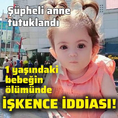 1 yaşındaki bebeğin ölümünde işkence iddiası!