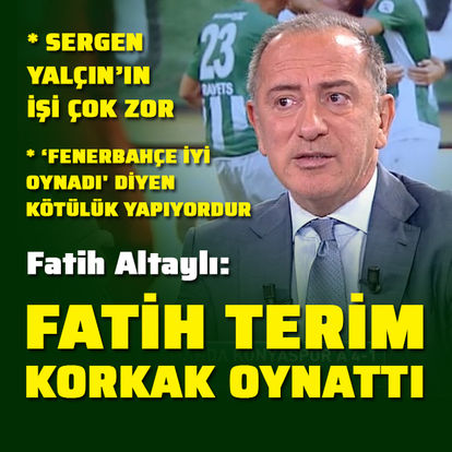 """Fatih Terim korkak oynattı"""