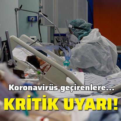 Kritik uyarı! Koronavirüs geçirenlere...
