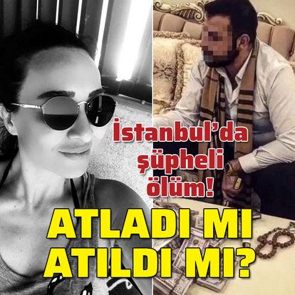 İstanbul'da şüpheli ölüm: Atladı mı, atıldı mı?