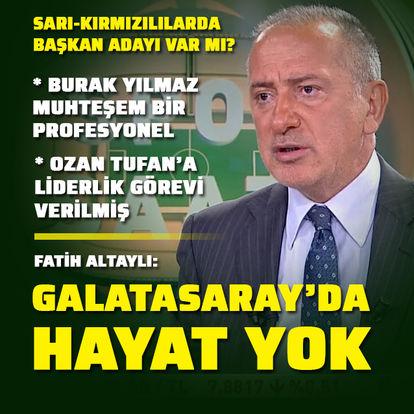 """""""Galatasaray'da hayat yok"""""""