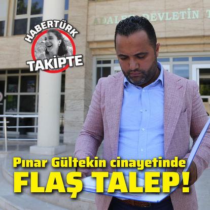 Pınar Gültekin cinayetinde flaş talep!
