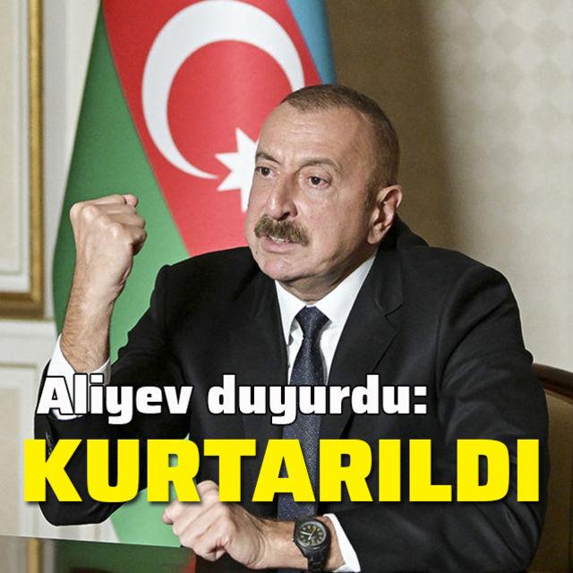 Aliyev duyurdu: Kurtarıldı