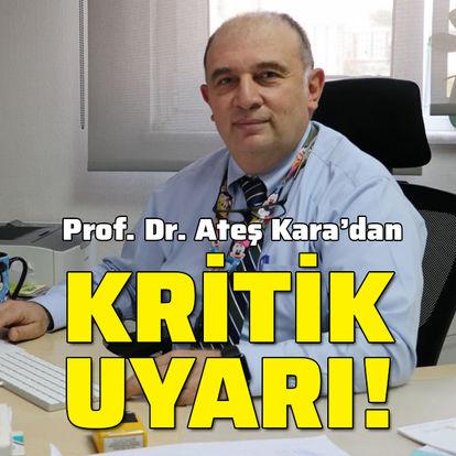 Prof. Dr. Ateş Kara'dan kritik uyarı!