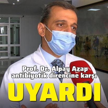 Prof. Alpay Azap uyardı! Antibiyotik direncine dikkat!