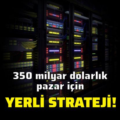 350 milyar dolar için yerli strateji!
