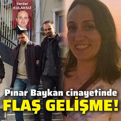 Pınar Baykan cinayetinde flaş gelişme!