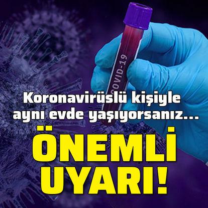 Koronavirüslü hastayla aynı evde yaşıyorsanız...