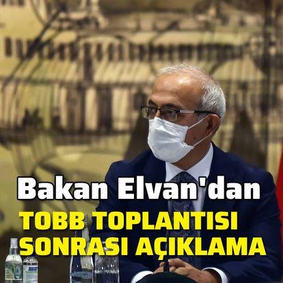 Bakan Elvan'dan TOBB toplantısı sonrası açıklama
