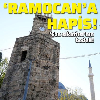 'Ramocan'a hapis!