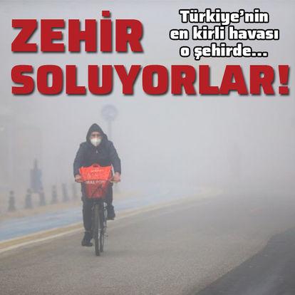 Zehir soluyorlar! Türkiye'nin en kirli havası