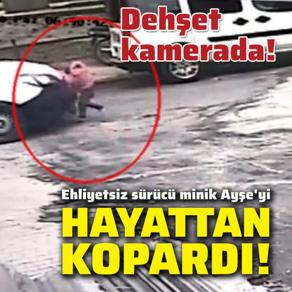 Ehliyetsiz sürücü minik Ayşe'yi hayattan kopardı!