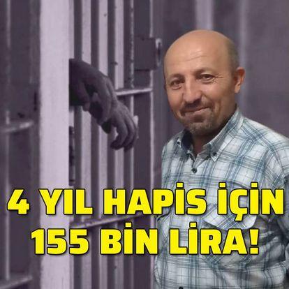 4 yıl hapis için 155 bin lira!