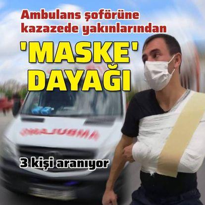 Ambulans şoförüne 'maske' dayağı!