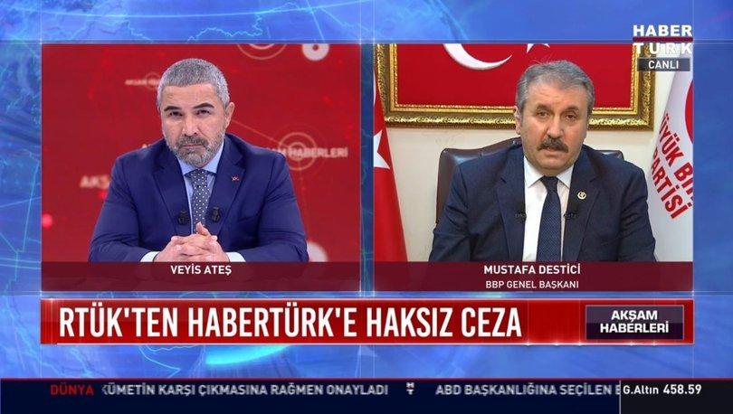 BBP Lideri Destici: RTÜK'ün Habertürk'e verdiği ceza doğru değildir