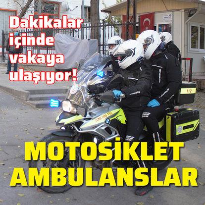 Motosiklet ambulanslar! Dakikalar içinde vakaya ulaşıyor!