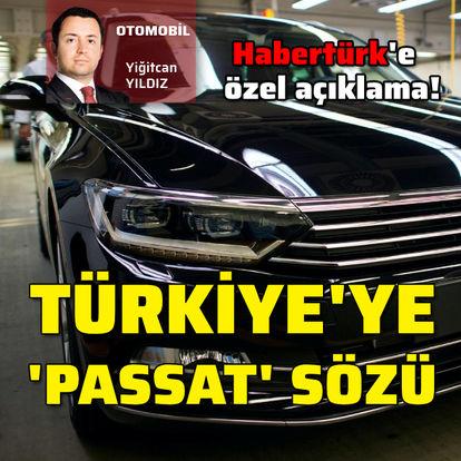 HABERTÜRK'E ÖZEL son dakika açıklama: Türkiye'ye Passat sözü!