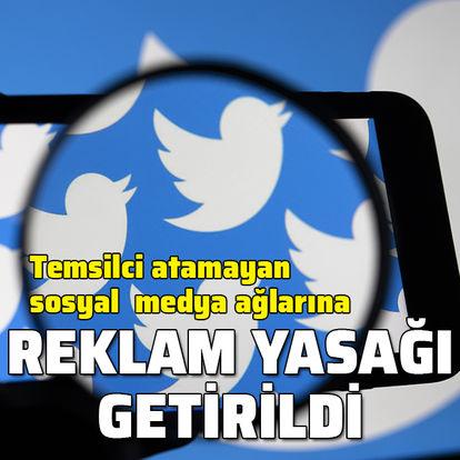 Temsilci atamayan Twitter'a reklam yasağı getirildi