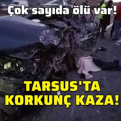 Tarsus'da feci kaza! Ölüler ve yaralılar var