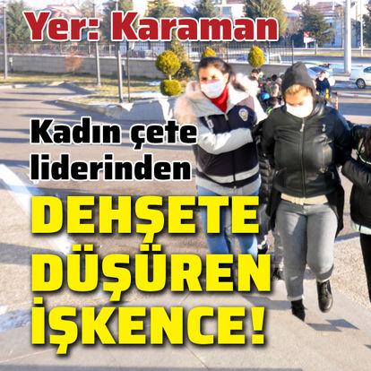 Kadın çete liderinden dehşete düşüren işkence!