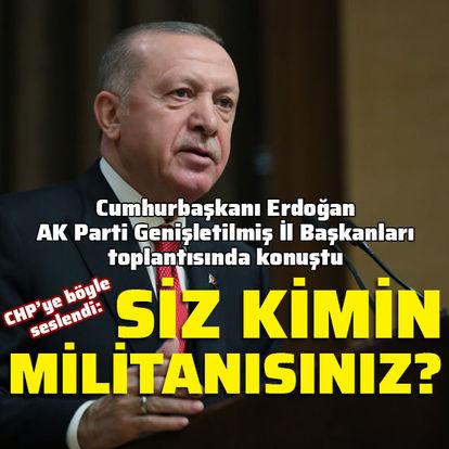 Cumhurbaşkanı Erdoğan'dan CHP'ye: Siz kimin militanısınız?