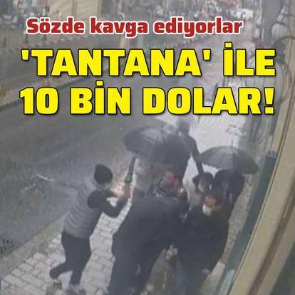 'Tantana' ile 10 bin dolar! Sözde kavga