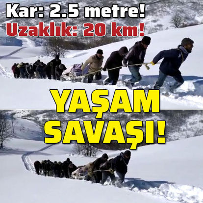 Kar 2.5 metre! Yol 20 kilometre! Yaşam savaşı!