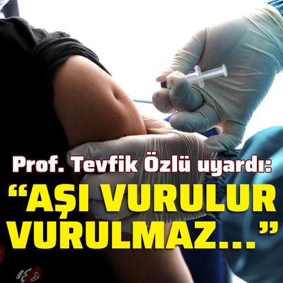 """Prof. Özlü'den aşı uyarısı! """"Vurulur vurulmaz..."""""""