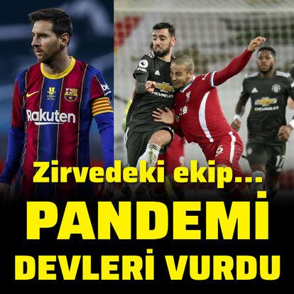 Pandemi dev kulüpleri vurdu!