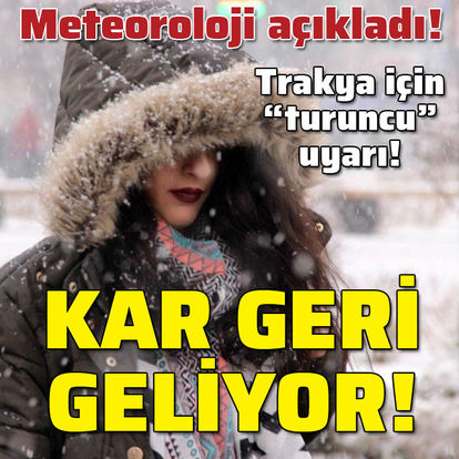 Meteoroloji açıkladı! Marmara dikkat! Kar geri geliyor!