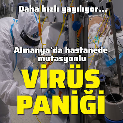Hastanede mutasyonlu virüs paniği!