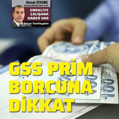 GSS prim borcuna dikkat!