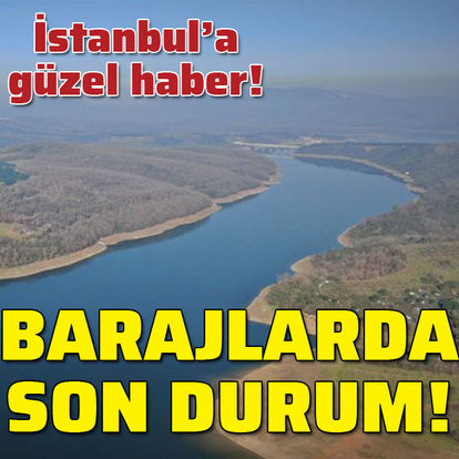 İstanbul'a güzel haber! İşte barajlarda son durum!