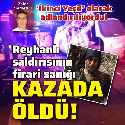 Reyhanlı saldırısının firari sanığı kazada öldü!