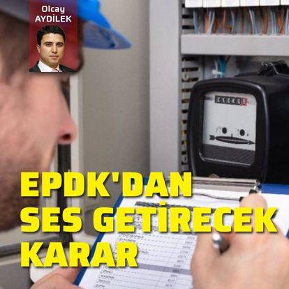 EPDK'dan ses getirecek karar