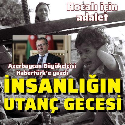 HOCALI! Azerbaycan Büyükelçisi yazdı! Hocalı Katliamı insanlığın utanç gecesi - Hocalı soykırımı