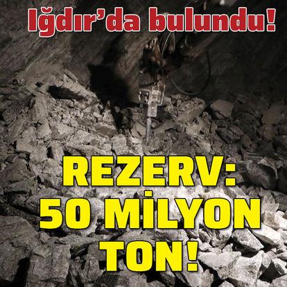 Iğdır'da bulundu! Rezerv 50 milyon ton!