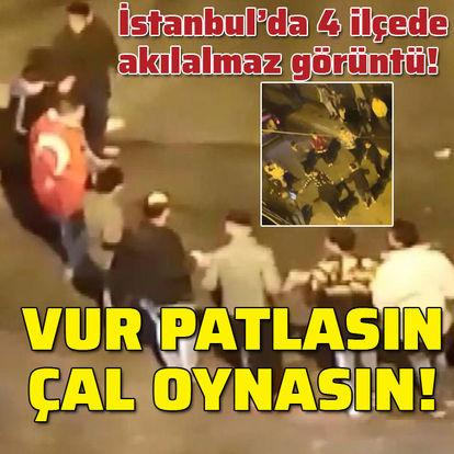 İstanbul'un 4 ilçesinde korona eğlencesi!