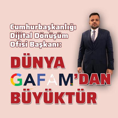 Cumhurbaşkanlığı Dijital Dönüşüm Ofisi Başkanı: Dünya GAFAM'tan büyüktür