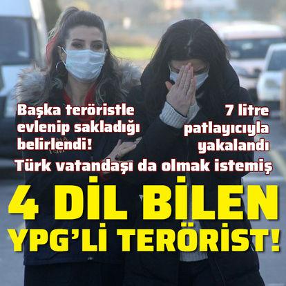4 dil bilen YPG'li terörist! Türk vatandaşı olmak istemiş