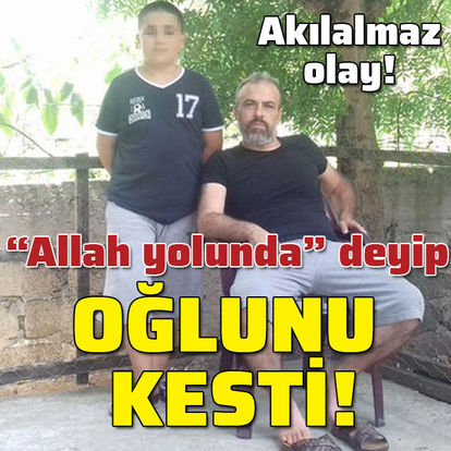 """""""Allah yolunda"""" deyip oğlunu kesti!"""