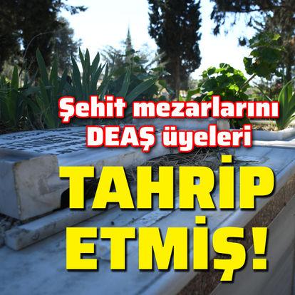 Şehit mezarlarını DEAŞ üyeleri tahrip etmiş!
