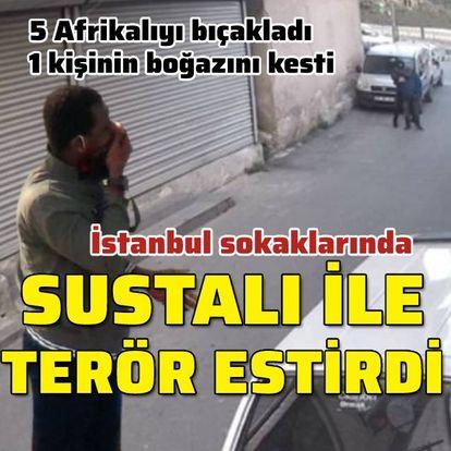 İstanbul sokaklarında 'sustalı' saldırı