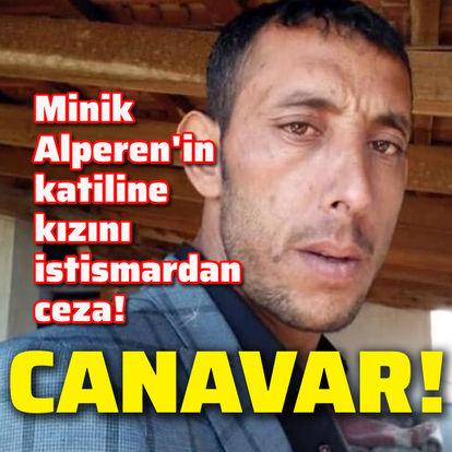 Alperen'in katiline kızını istismardan ceza!