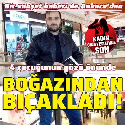 Bir vahşet haberi de Ankara'dan! 4 çocuğunun önünde bıçakladı