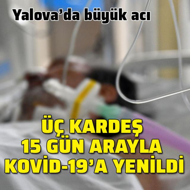 3 kardeş 15 gün arayla Kovid-19dan hayatını kaybetti