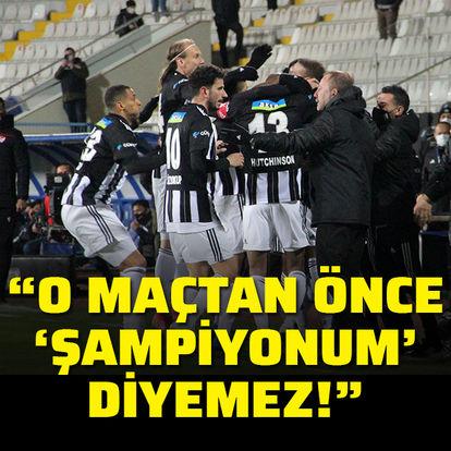 """""""O maçtan önce 'şampiyonum' diyemez!"""""""